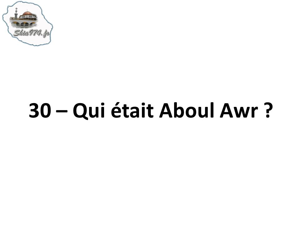 30 – Qui était Aboul Awr ?