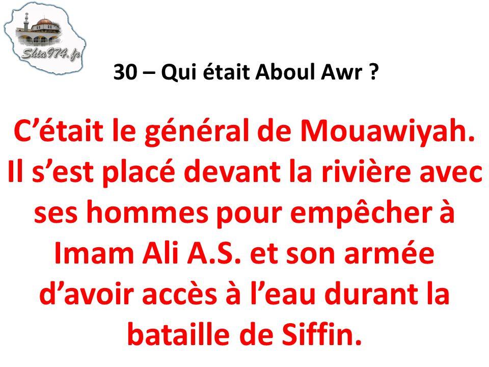 Cétait le général de Mouawiyah. Il sest placé devant la rivière avec ses hommes pour empêcher à Imam Ali A.S. et son armée davoir accès à leau durant