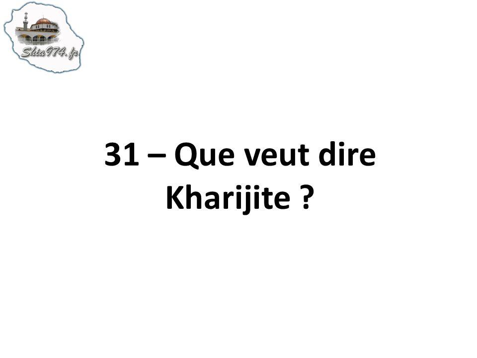 31 – Que veut dire Kharijite ?