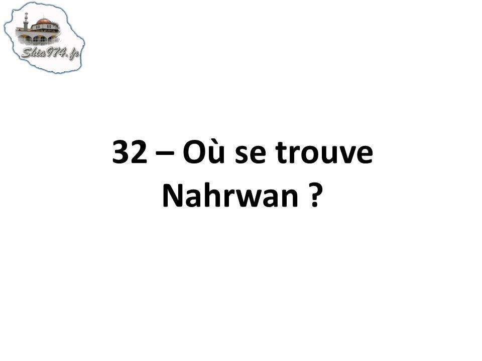 32 – Où se trouve Nahrwan ?