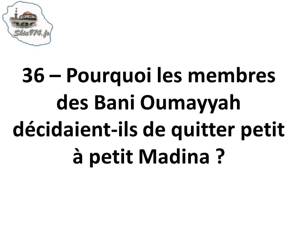 36 – Pourquoi les membres des Bani Oumayyah décidaient-ils de quitter petit à petit Madina ?
