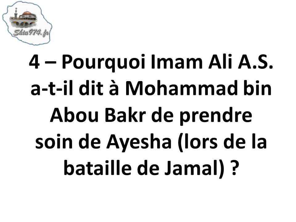 4 – Pourquoi Imam Ali A.S. a-t-il dit à Mohammad bin Abou Bakr de prendre soin de Ayesha (lors de la bataille de Jamal) ?