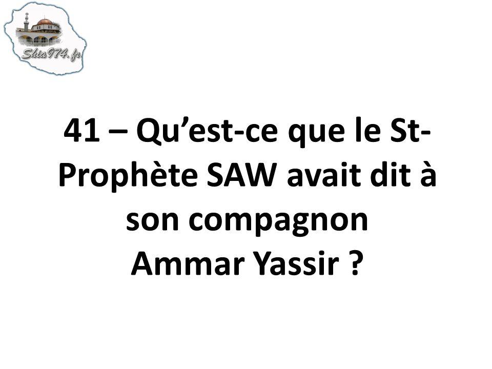 41 – Quest-ce que le St- Prophète SAW avait dit à son compagnon Ammar Yassir ?