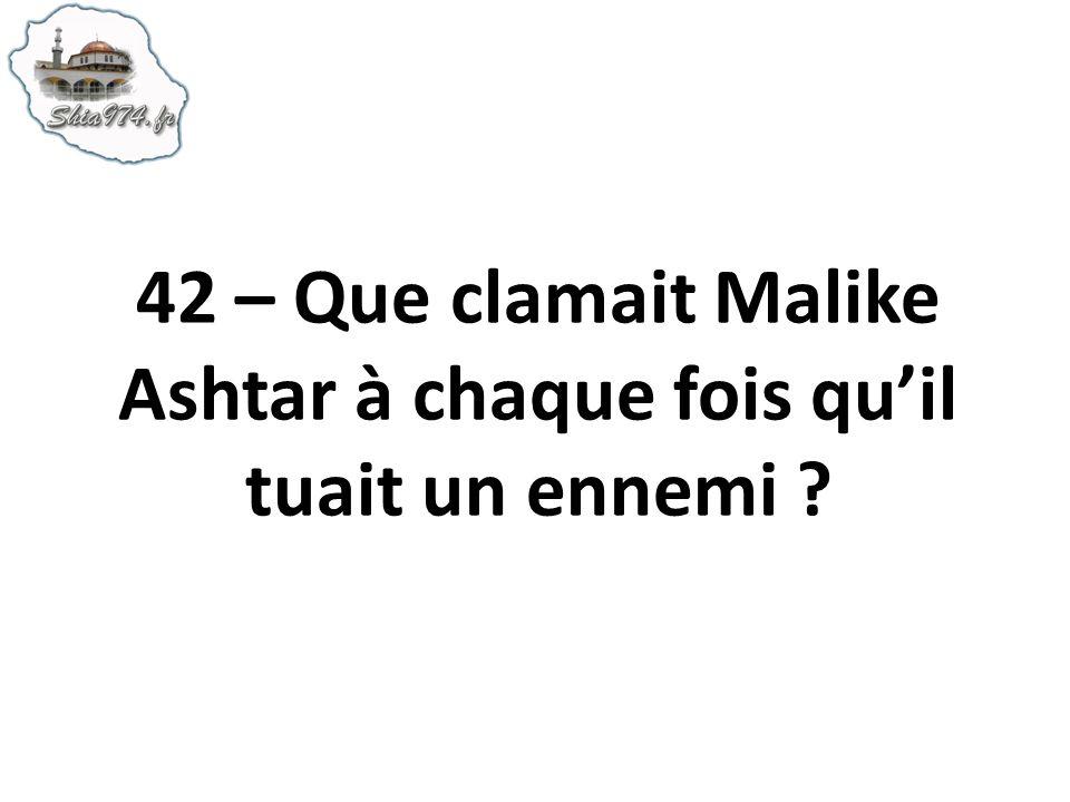 42 – Que clamait Malike Ashtar à chaque fois quil tuait un ennemi ?