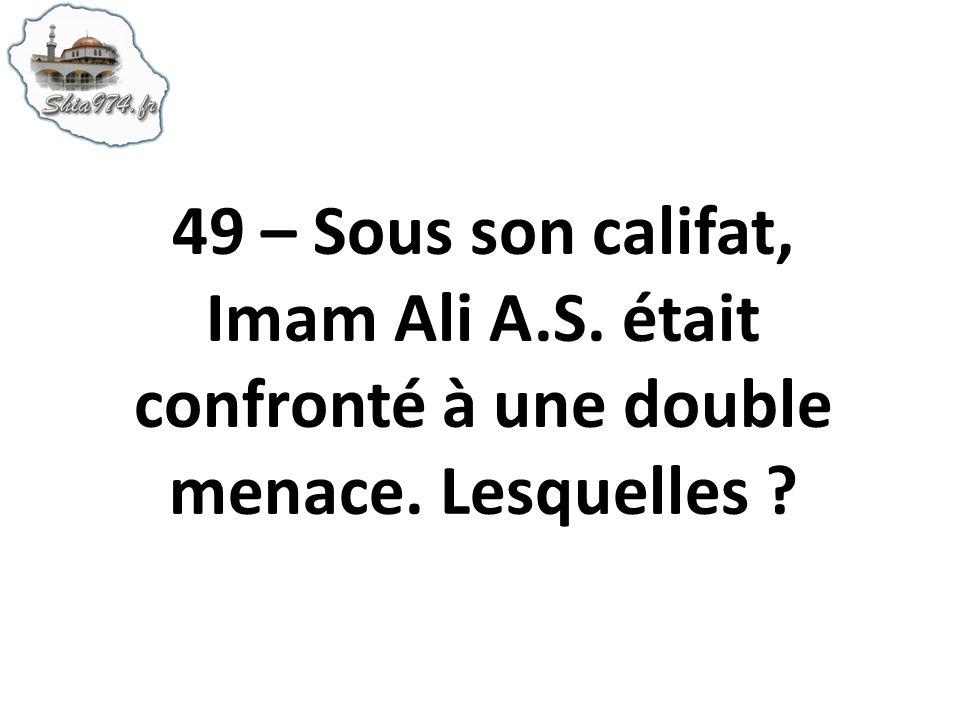 49 – Sous son califat, Imam Ali A.S. était confronté à une double menace. Lesquelles ?