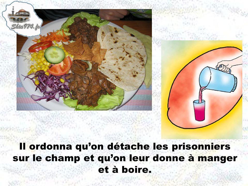 Il ordonna quon détache les prisonniers sur le champ et quon leur donne à manger et à boire.