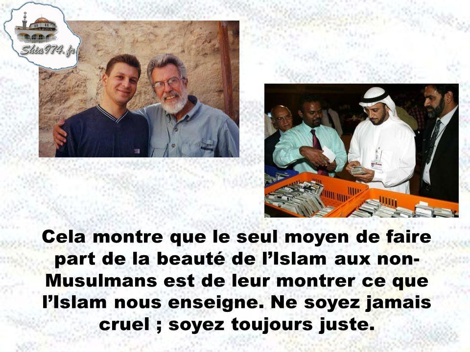 Cela montre que le seul moyen de faire part de la beauté de lIslam aux non- Musulmans est de leur montrer ce que lIslam nous enseigne.