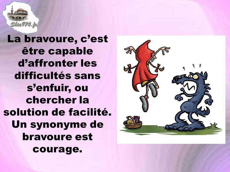 La bravoure, cest être capable daffronter les difficultés sans senfuir, ou chercher la solution de facilité. Un synonyme de bravoure est courage.