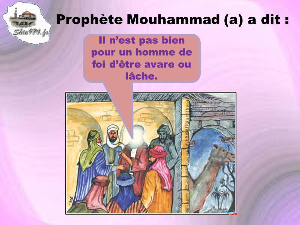Prophète Mouhammad (a) a dit : Il nest pas bien pour un homme de foi dêtre avare ou lâche.