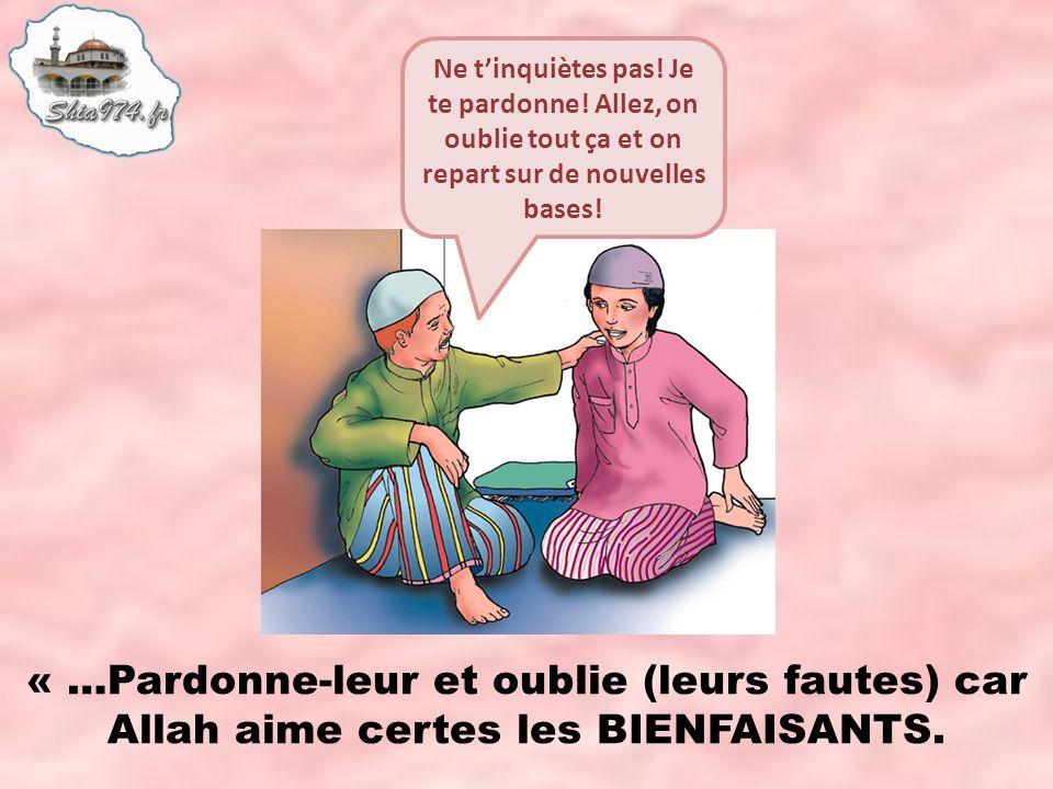 « …Pardonne-leur et oublie (leurs fautes) car Allah aime certes les BIENFAISANTS.