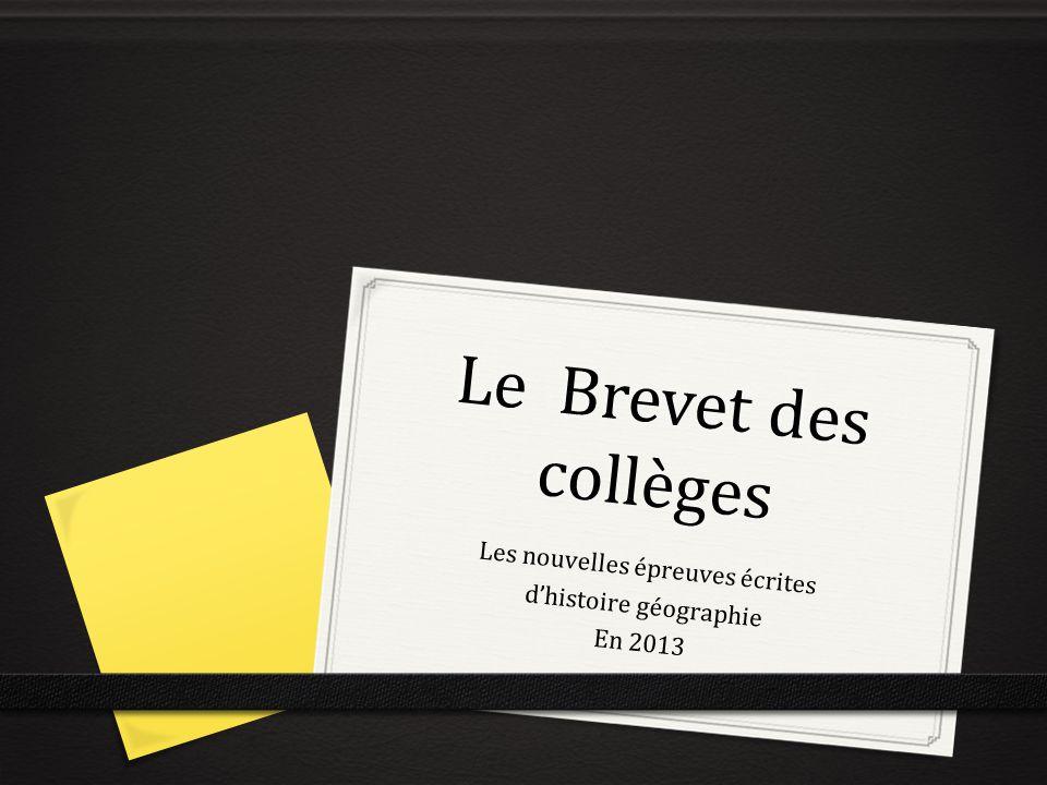 Le Brevet des collèges Les nouvelles épreuves écrites dhistoire géographie En 2013