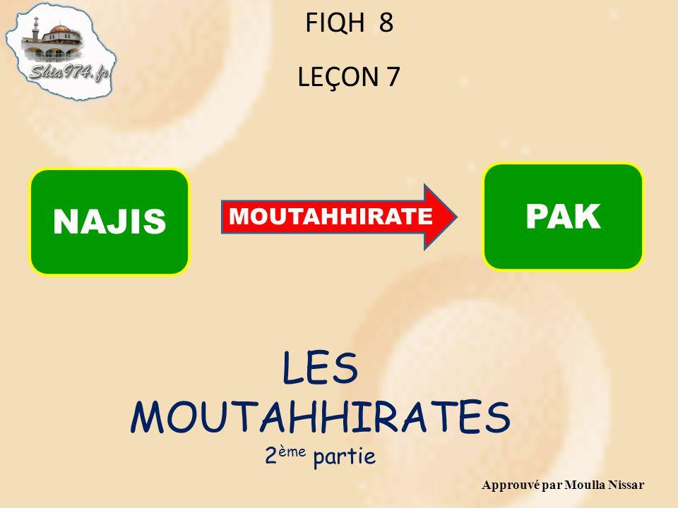 Approuvé par Moulla Nissar FIQH 8 LEÇON 7 LES MOUTAHHIRATES 2 ème partie NAJIS PAK MOUTAHHIRATE
