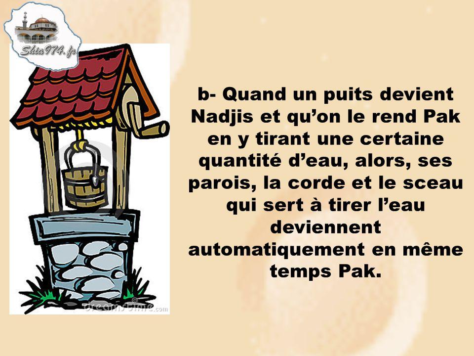 b- Quand un puits devient Nadjis et quon le rend Pak en y tirant une certaine quantité deau, alors, ses parois, la corde et le sceau qui sert à tirer