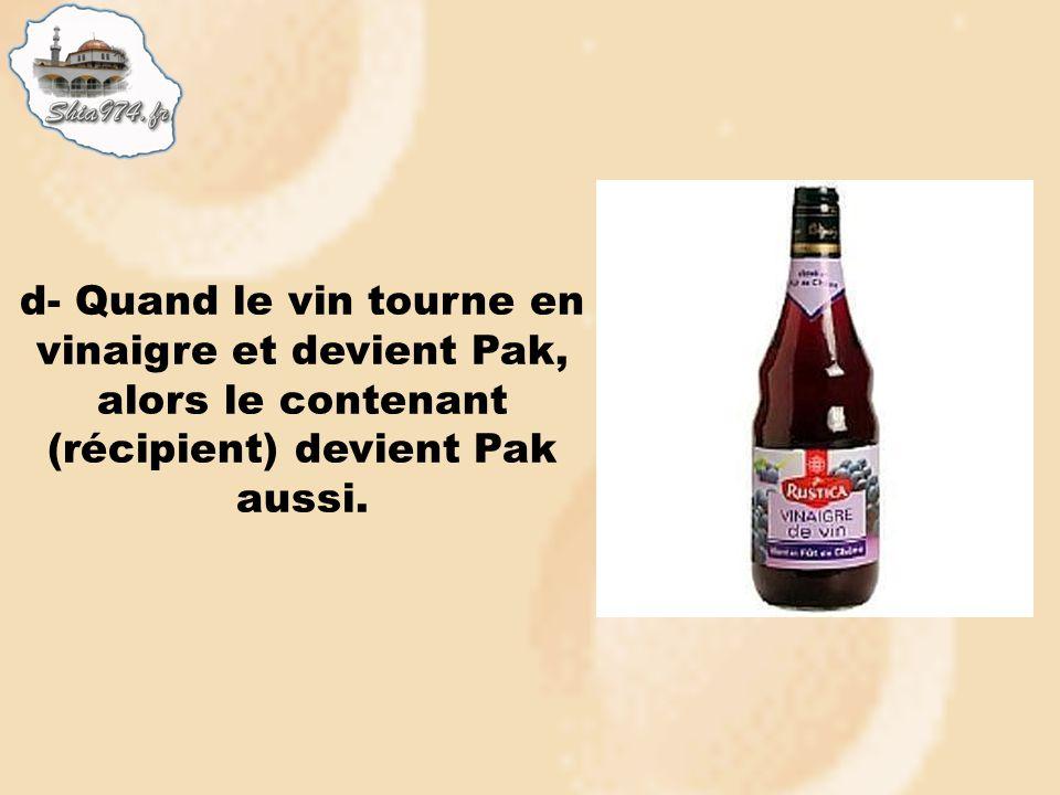 d- Quand le vin tourne en vinaigre et devient Pak, alors le contenant (récipient) devient Pak aussi.