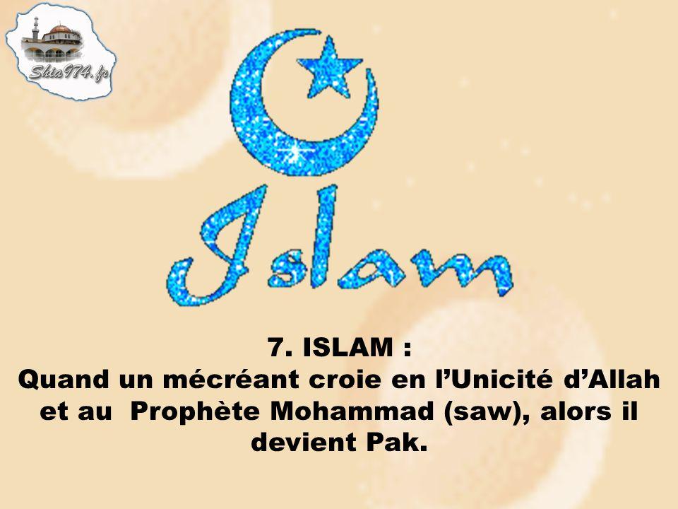 7. ISLAM : Quand un mécréant croie en lUnicité dAllah et au Prophète Mohammad (saw), alors il devient Pak.