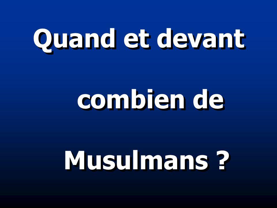 Quand et devant combien de Musulmans ?