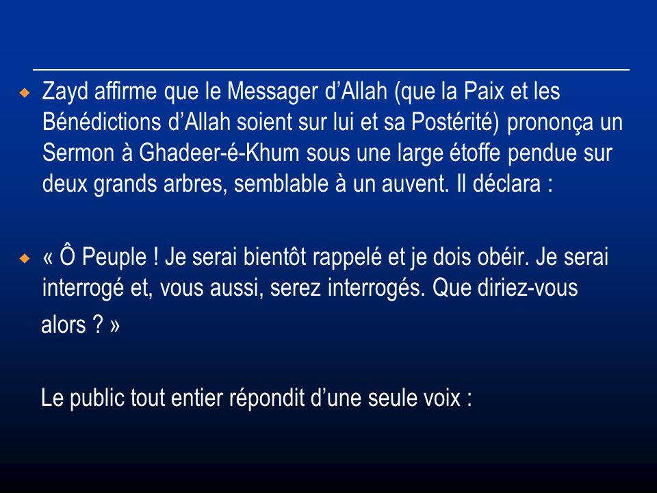 Zayd affirme que le Messager dAllah (que la Paix et les Bénédictions dAllah soient sur lui et sa Postérité) prononça un Sermon à Ghadeer-é-Khum sous u