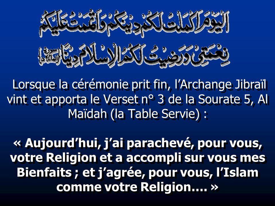 Lorsque la cérémonie prit fin, lArchange Jibraïl vint et apporta le Verset n° 3 de la Sourate 5, Al Maïdah (la Table Servie) : « Aujourdhui, jai parac