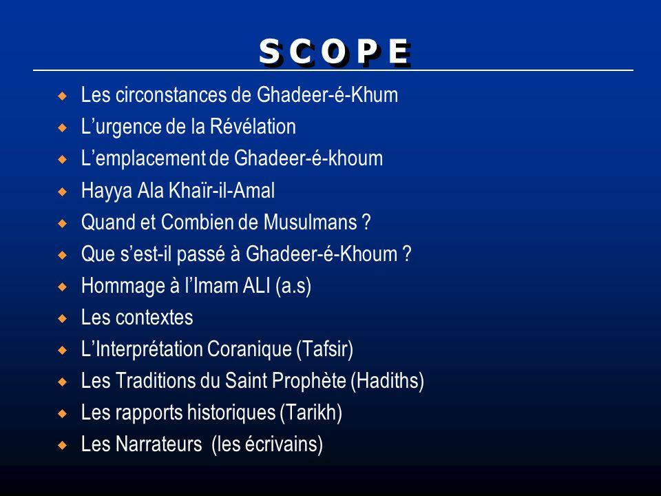 S C O P E Les circonstances de Ghadeer-é-Khum Lurgence de la Révélation Lemplacement de Ghadeer-é-khoum Hayya Ala Khaïr-il-Amal Quand et Combien de Mu