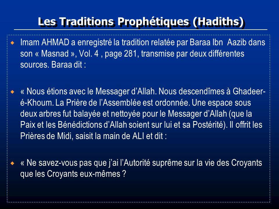 Les Traditions Prophétiques (Hadiths) Imam AHMAD a enregistré la tradition relatée par Baraa Ibn Aazib dans son « Masnad », Vol. 4, page 281, transmis