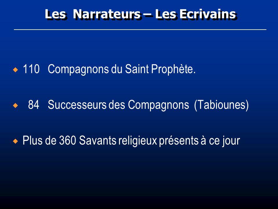 Les Narrateurs – Les Ecrivains 110 Compagnons du Saint Prophète. 84 Successeurs des Compagnons (Tabiounes) Plus de 360 Savants religieux présents à ce