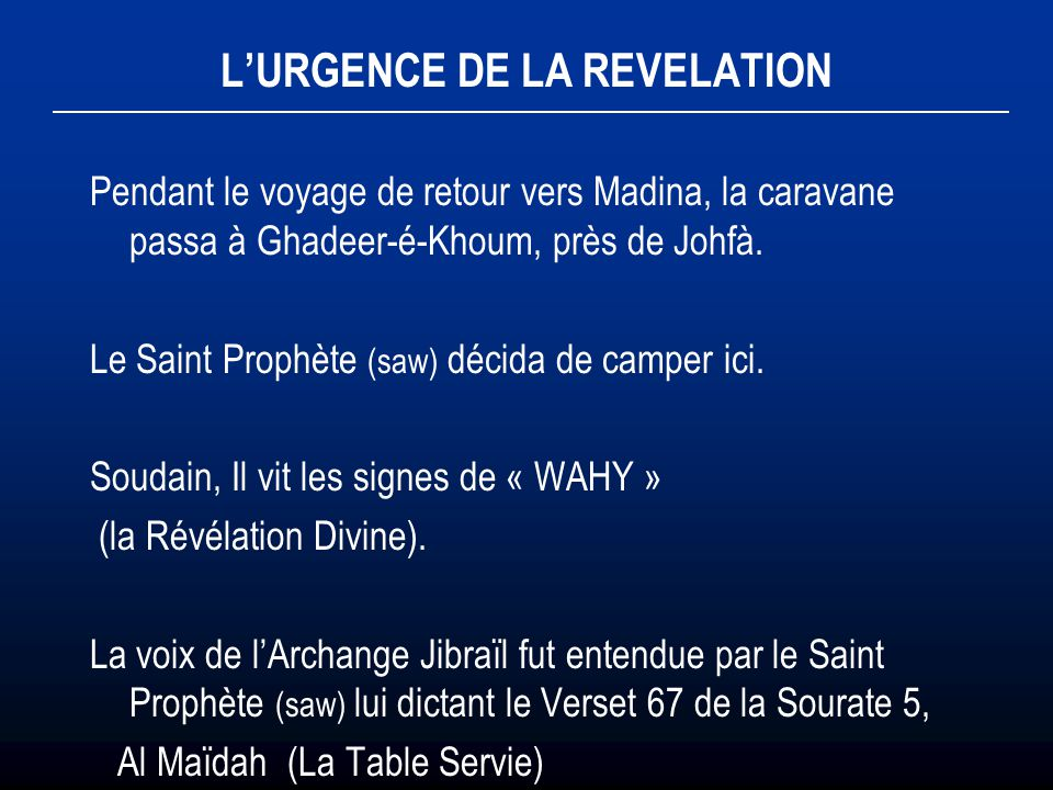 LURGENCE DE LA REVELATION Pendant le voyage de retour vers Madina, la caravane passa à Ghadeer-é-Khoum, près de Johfà. Le Saint Prophète (saw) décida