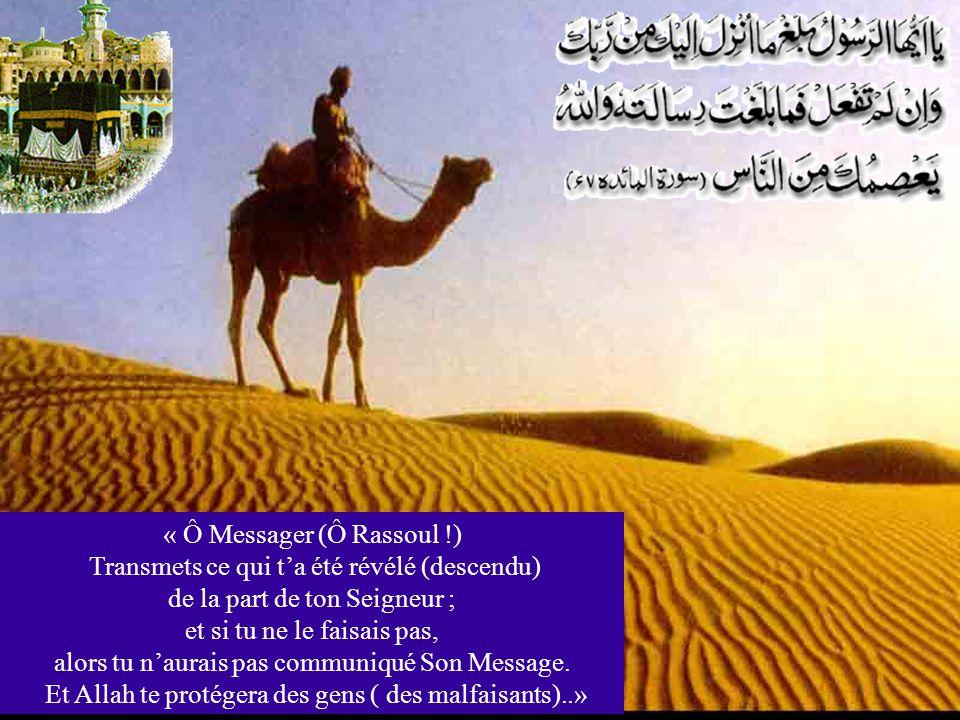 « Ô Messager (Ô Rassoul !) Transmets ce qui ta été révélé (descendu) de la part de ton Seigneur ; et si tu ne le faisais pas, alors tu naurais pas com