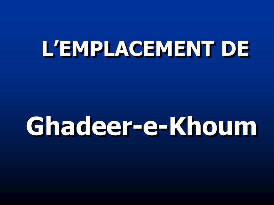 LEMPLACEMENT DE Ghadeer-e-Khoum