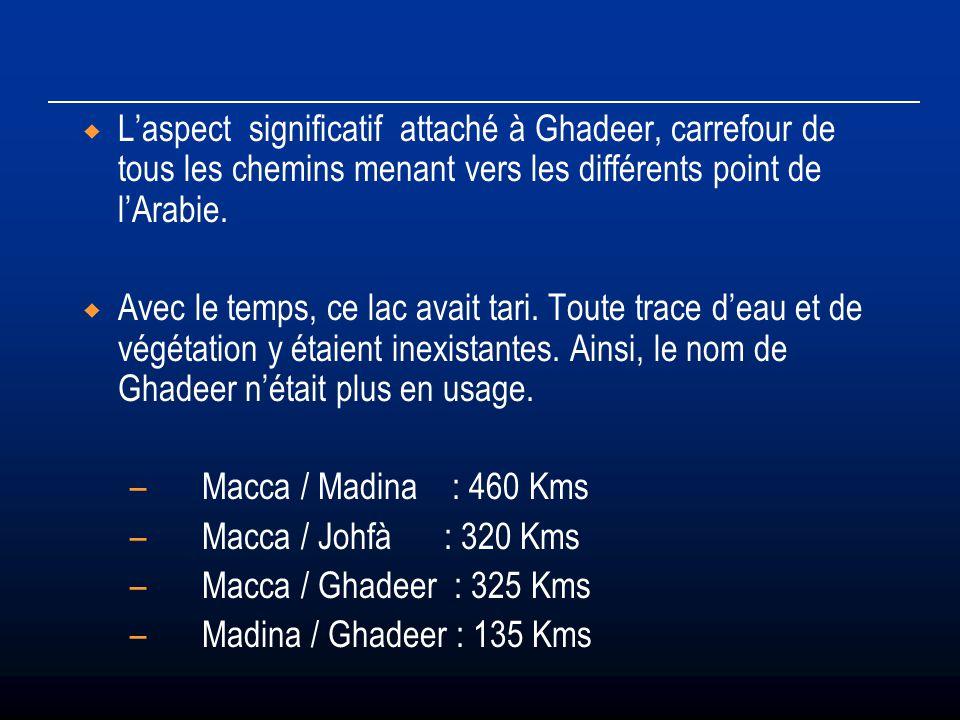 Laspect significatif attaché à Ghadeer, carrefour de tous les chemins menant vers les différents point de lArabie. Avec le temps, ce lac avait tari. T