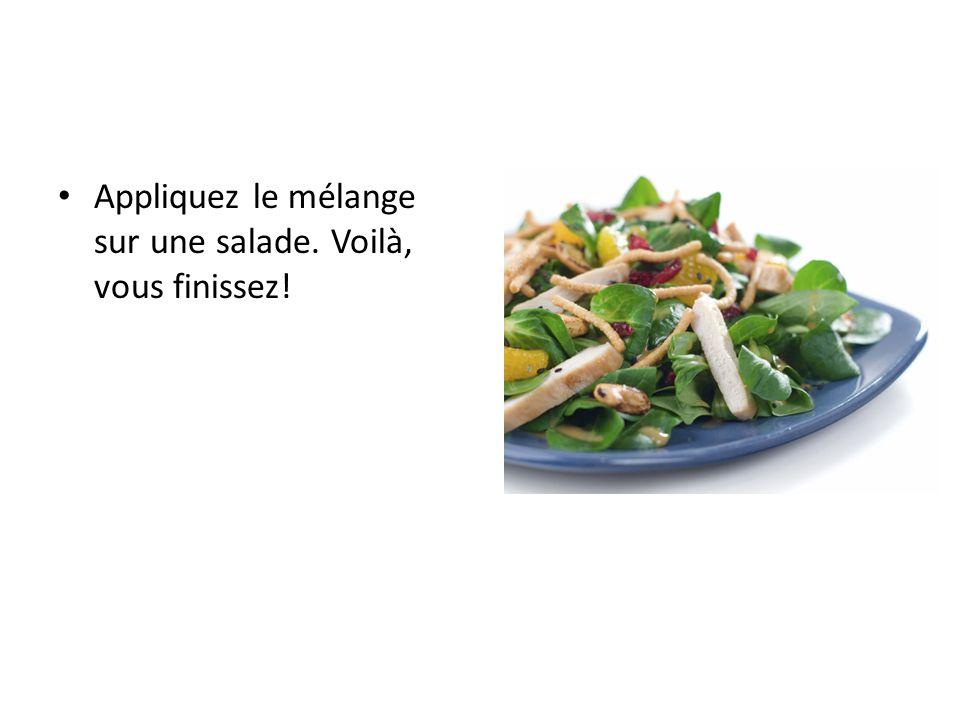 Appliquez le mélange sur une salade. Voilà, vous finissez!