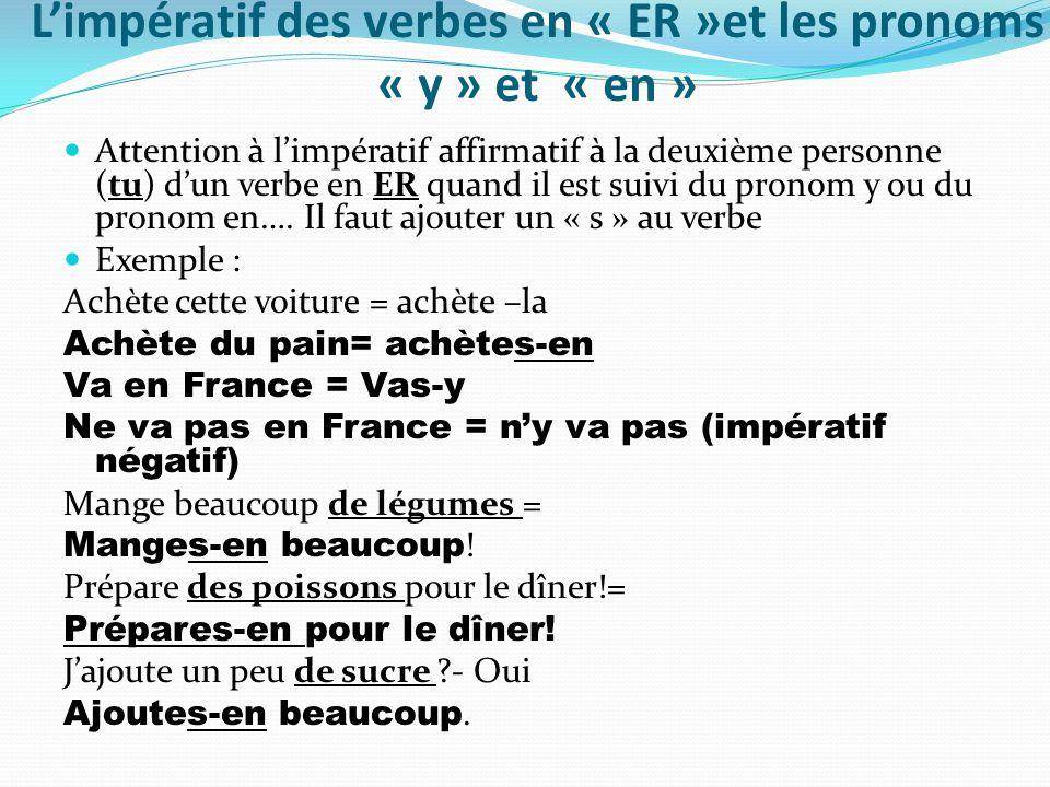Limpératif des verbes en « ER »et les pronoms « y » et « en » Attention à limpératif affirmatif à la deuxième personne (tu) dun verbe en ER quand il e
