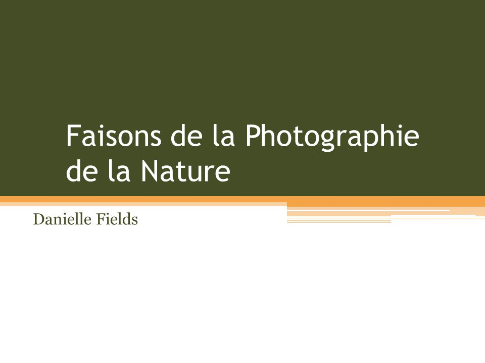 Faisons de la Photographie de la Nature Danielle Fields