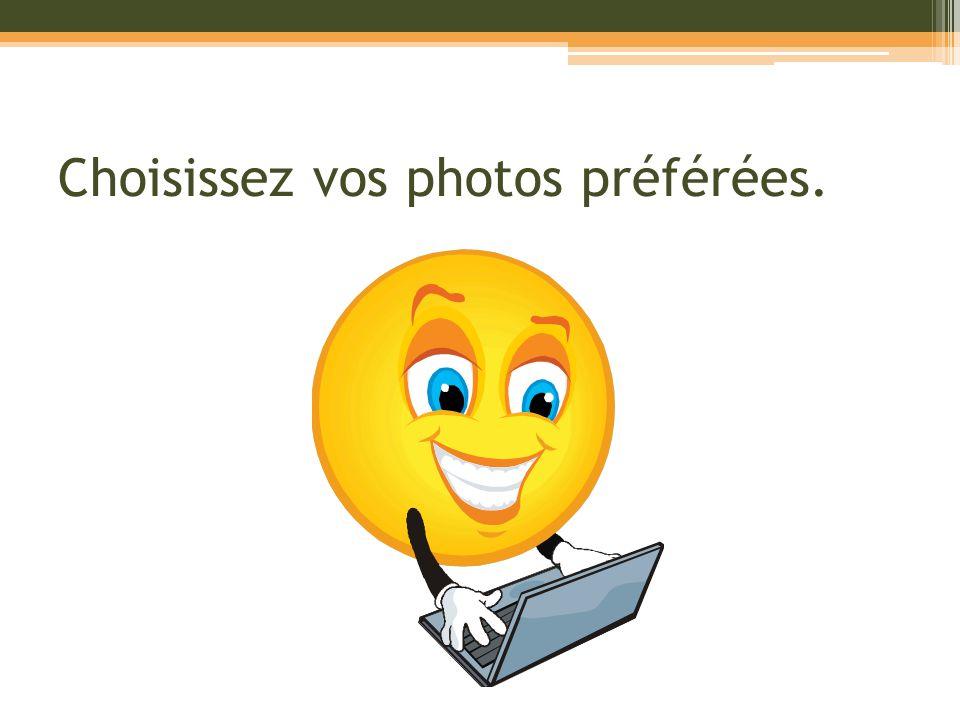 Choisissez vos photos préférées.
