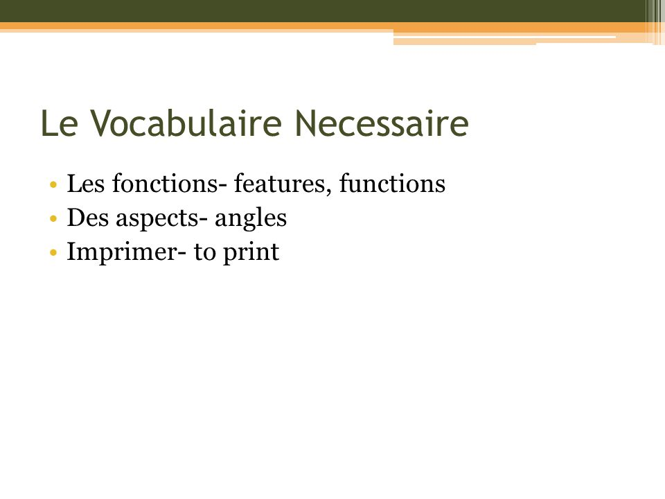 Le Vocabulaire Necessaire Les fonctions- features, functions Des aspects- angles Imprimer- to print
