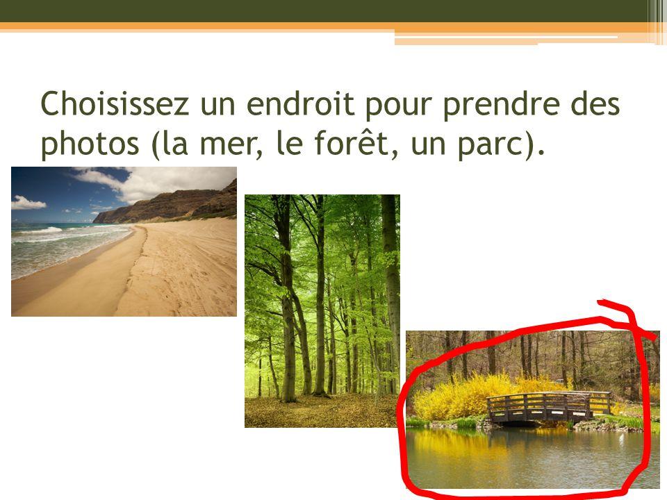 Choisissez un endroit pour prendre des photos (la mer, le forêt, un parc).