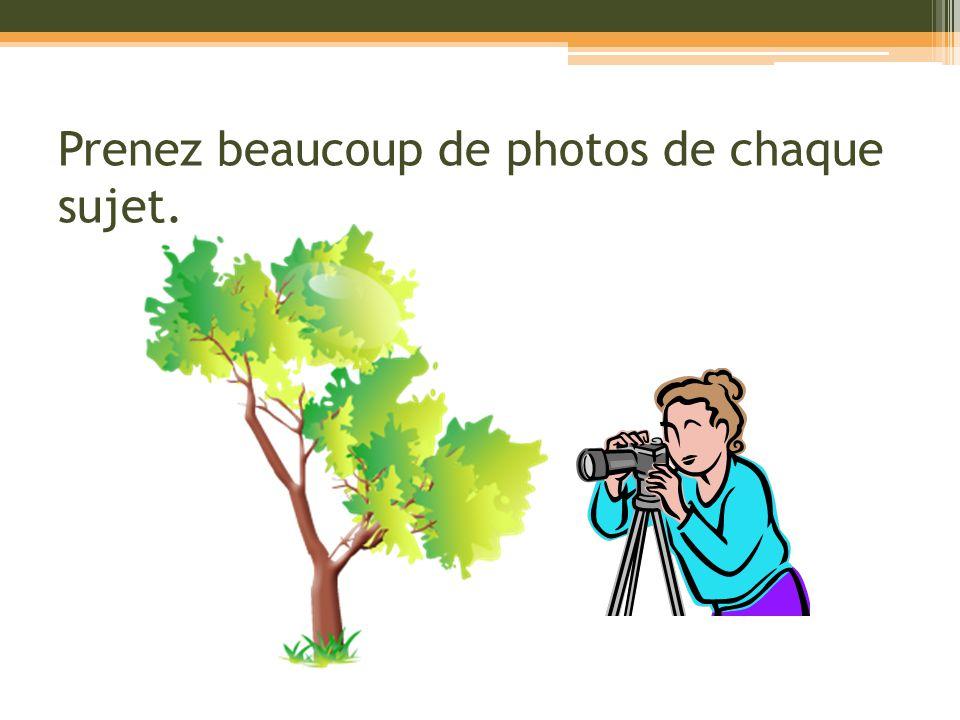 Prenez beaucoup de photos de chaque sujet.