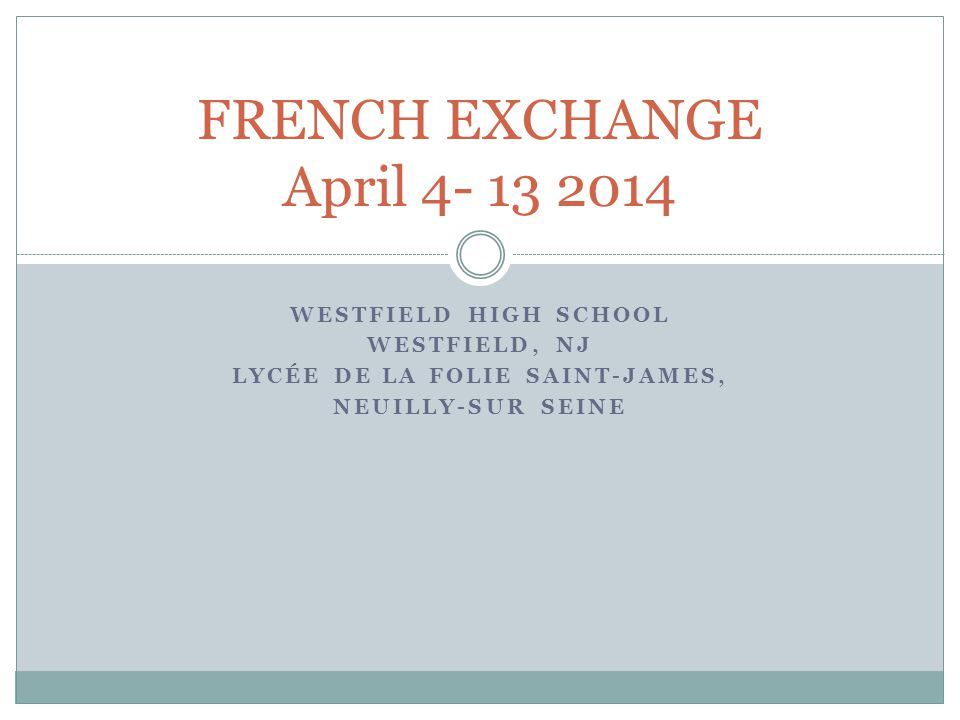 WESTFIELD HIGH SCHOOL WESTFIELD, NJ LYCÉE DE LA FOLIE SAINT-JAMES, NEUILLY-SUR SEINE FRENCH EXCHANGE April 4- 13 2014