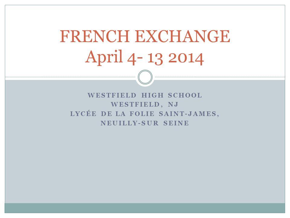 WESTFIELD HIGH SCHOOL WESTFIELD, NJ LYCÉE DE LA FOLIE SAINT-JAMES, NEUILLY-SUR SEINE FRENCH EXCHANGE April 4- 13 2014