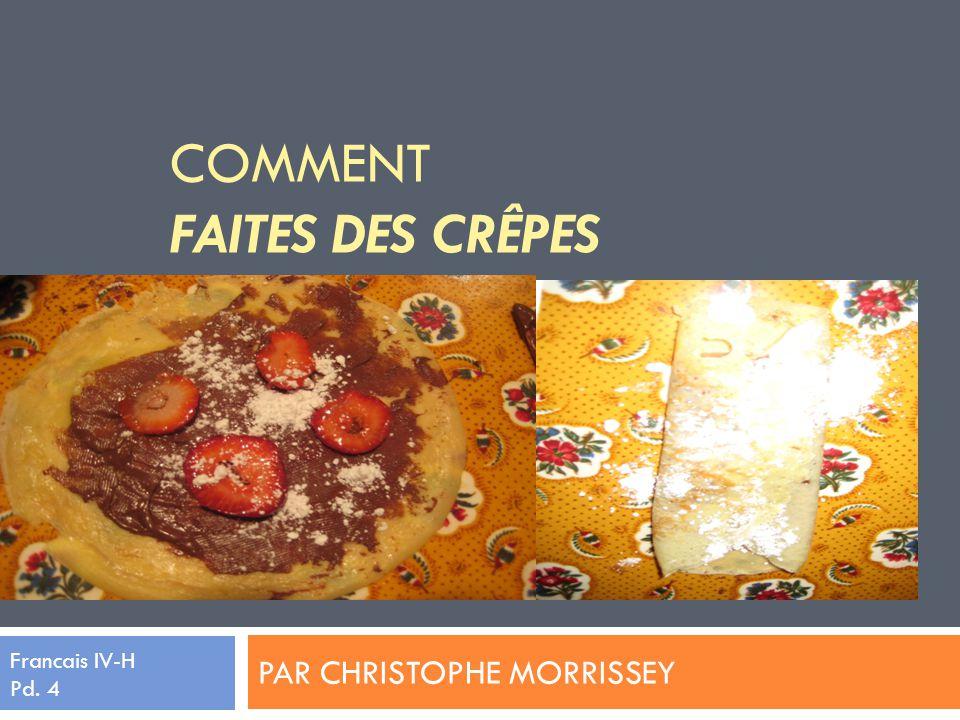 La Liste de vocabulaire Battre – to whisk Beurre fondu – melted butter Un bol à mélange – a mixing bowl Chauffer – to heat Couler dans – pour into Une crêpe - a thin pancake Une crêpe maker – a crêpe maker/ crêpe machine Une cuillère à thé – a teaspoon (quantity) Cuisiner – to cook Une demi-tasse de – a half cup of Leau – water Enficher – to plug in Enlever – to take off Etaler – to spread Faire sauter – to flip (pancake) Farine tous usages – all-purpose flour Le lait – milk Lisse – smooth Mélanger – to mix Nutella – Nutella Un œuf – an egg La pâte – the batter La plaque chauffante – the hot plate Un quart de – a quarter of Saler – to add salt to Une spatule – a spatula Sucre – sugar Surajouter – to add on Une tasse – a cup