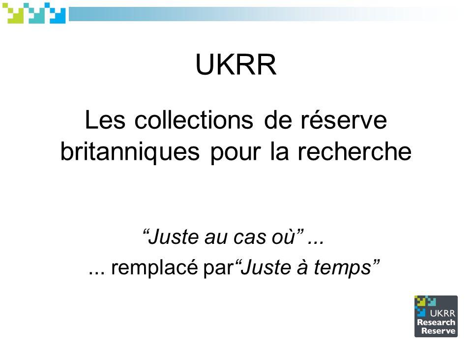 UKRR Les collections de réserve britanniques pour la recherche Juste au cas où...... remplacé parJuste à temps