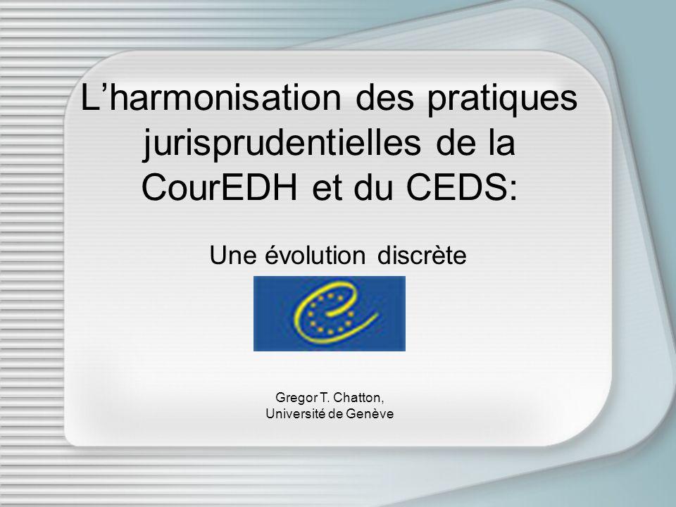Lharmonisation des pratiques jurisprudentielles de la CourEDH et du CEDS: Une évolution discrète Gregor T.