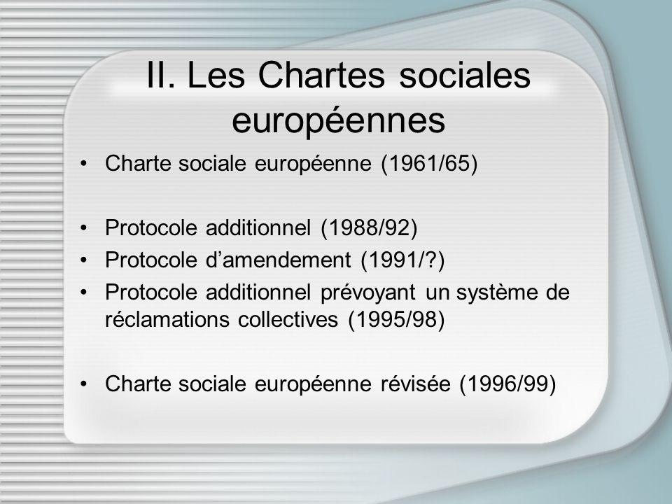 II. Les Chartes sociales européennes Charte sociale européenne (1961/65) Protocole additionnel (1988/92) Protocole damendement (1991/?) Protocole addi