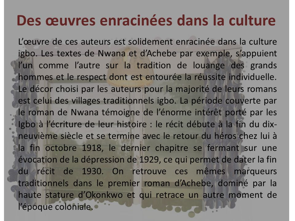 Des œuvres enracinées dans la culture Lœuvre de ces auteurs est solidement enracinée dans la culture igbo. Les textes de Nwana et dAchebe par exemple,