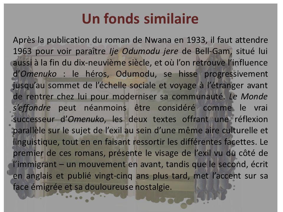 Un fonds similaire Après la publication du roman de Nwana en 1933, il faut attendre 1963 pour voir paraître Ije Odumodu jere de Bell-Gam, situé lui au