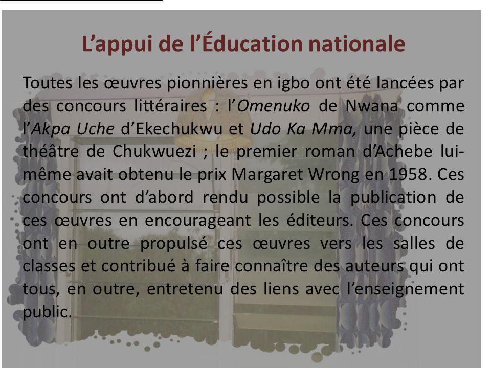Lappui de lÉducation nationale Toutes les œuvres pionnières en igbo ont été lancées par des concours littéraires : lOmenuko de Nwana comme lAkpa Uche