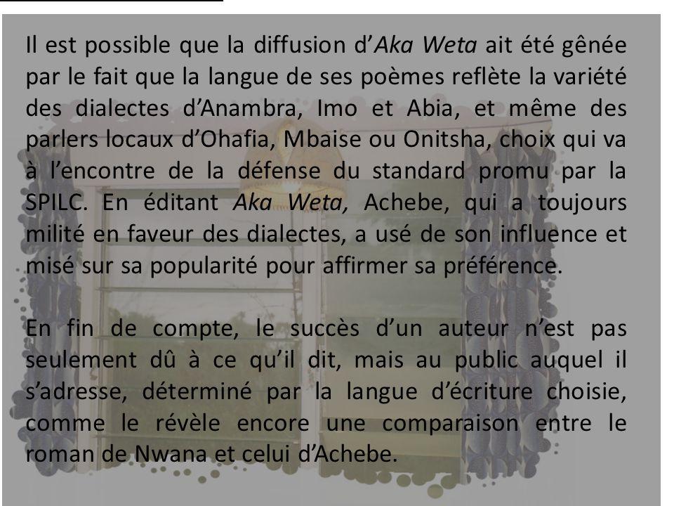 Il est possible que la diffusion dAka Weta ait été gênée par le fait que la langue de ses poèmes reflète la variété des dialectes dAnambra, Abia et Ow