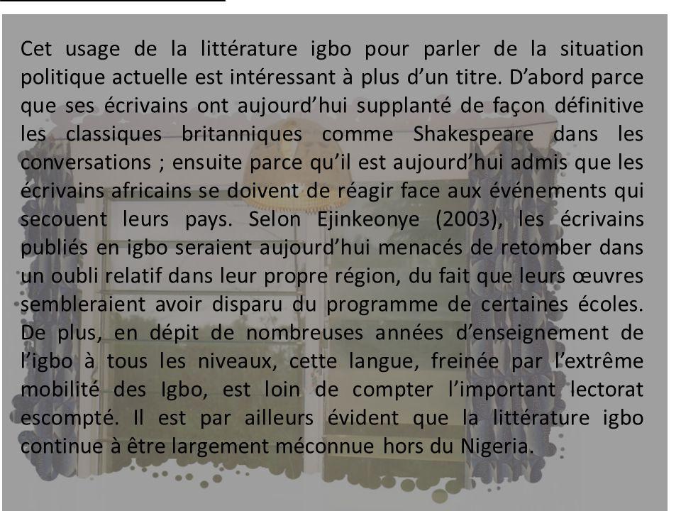 Cet usage de la littérature igbo pour parler de la situation politique actuelle est intéressant à plus dun titre. Dabord parce que ses écrivains ont a