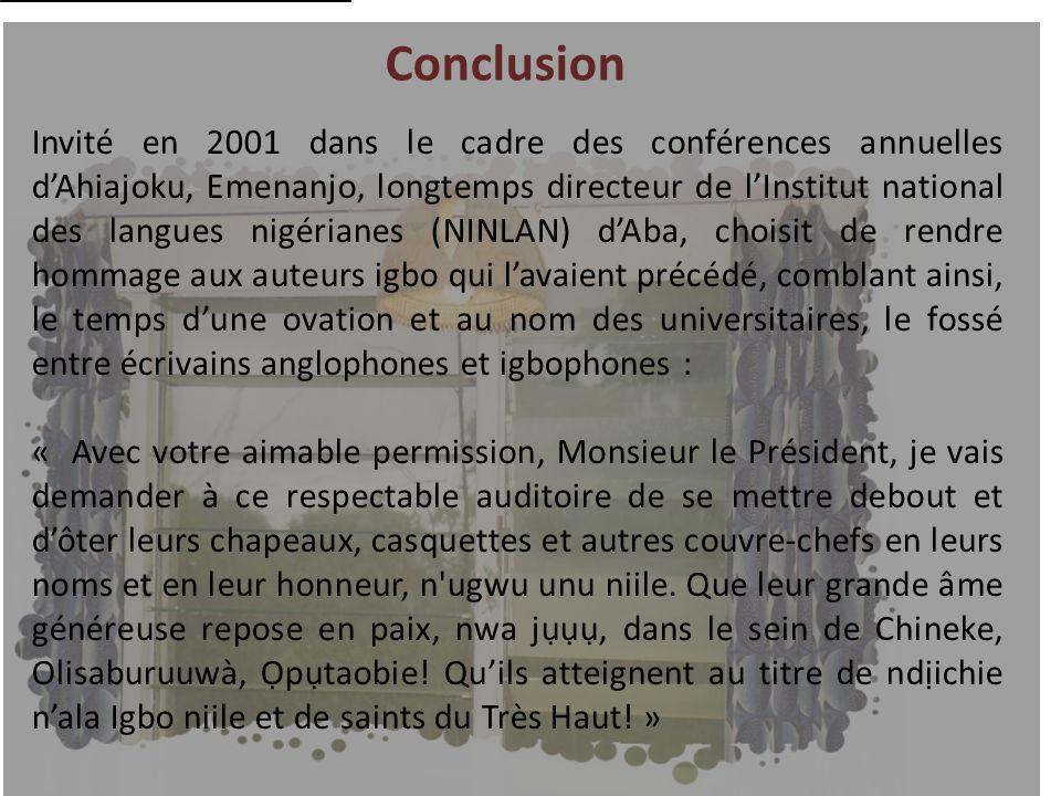 Conclusion Invité en 2001 dans le cadre des conférences annuelles dAhiajoku, Emenanjo, longtemps directeur de lInstitut national des langues nigériane