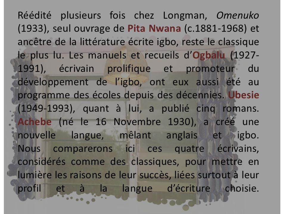 Réédité plusieurs fois chez Longman, Omenuko (1933), seul ouvrage de Pita Nwana (c.1881-1968) et ancêtre de la littérature écrite igbo, reste le class