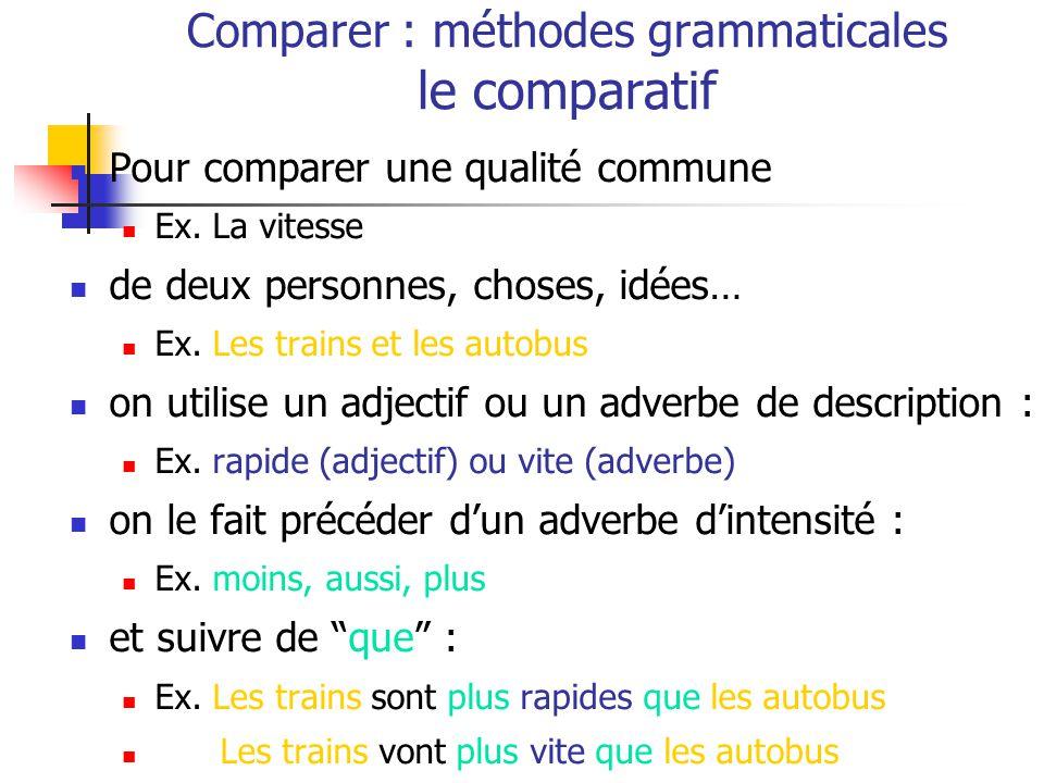 Comparer : méthodes grammaticales le comparatif Pour comparer une qualité commune Ex.